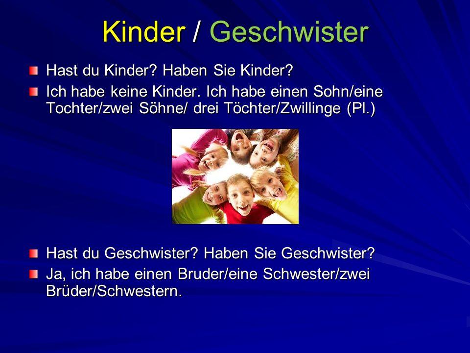 Kinder / Geschwister Hast du Kinder? Haben Sie Kinder? Ich habe keine Kinder. Ich habe einen Sohn/eine Tochter/zwei Söhne/ drei Töchter/Zwillinge (Pl.