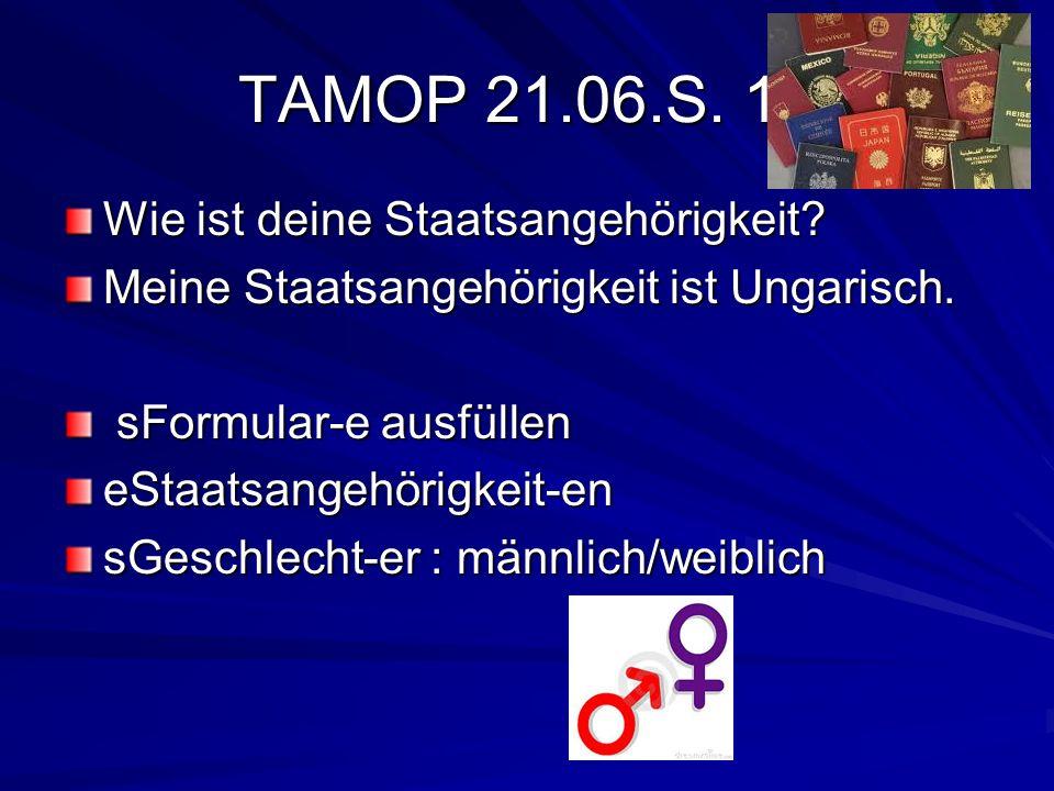 TAMOP 21.06.S. 18 Wie ist deine Staatsangehörigkeit? Meine Staatsangehörigkeit ist Ungarisch. sFormular-e ausfüllen sFormular-e ausfülleneStaatsangehö
