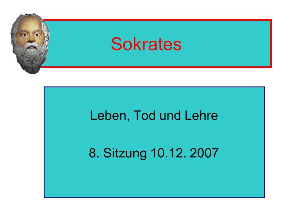 Sokrates Leben, Tod und Lehre 8. Sitzung 10.12. 2007