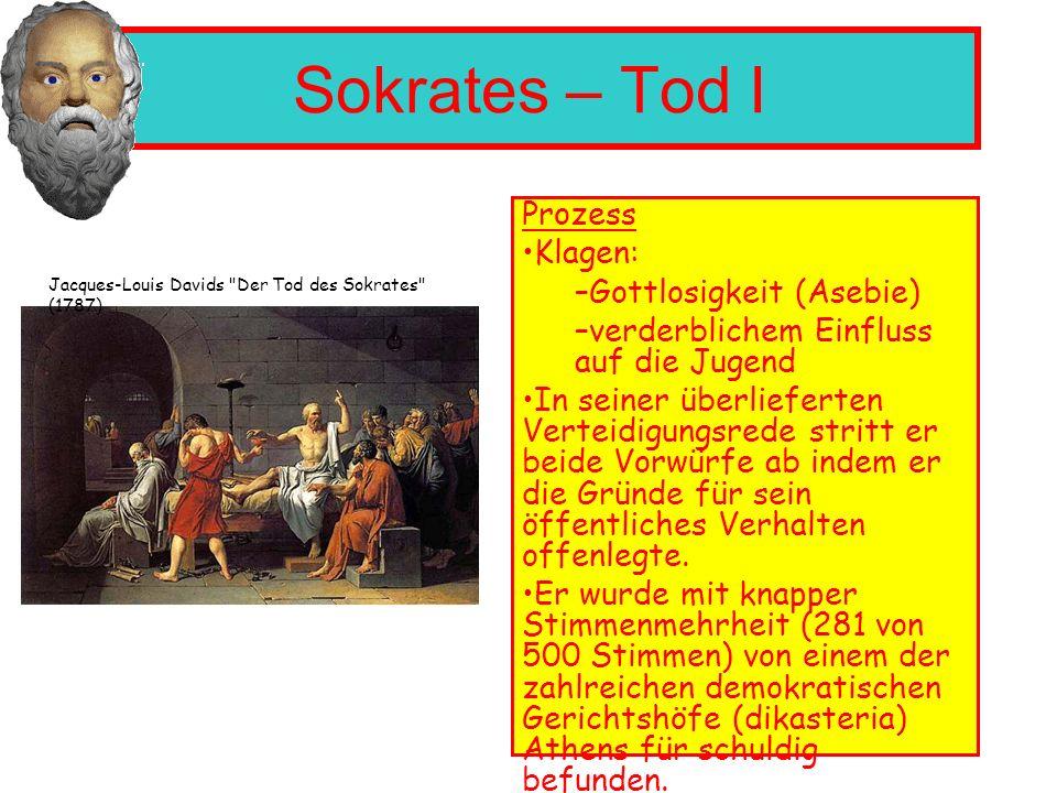 Sokrates – Tod I Prozess Klagen: –Gottlosigkeit (Asebie) –verderblichem Einfluss auf die Jugend In seiner überlieferten Verteidigungsrede stritt er beide Vorwürfe ab indem er die Gründe für sein öffentliches Verhalten offenlegte.