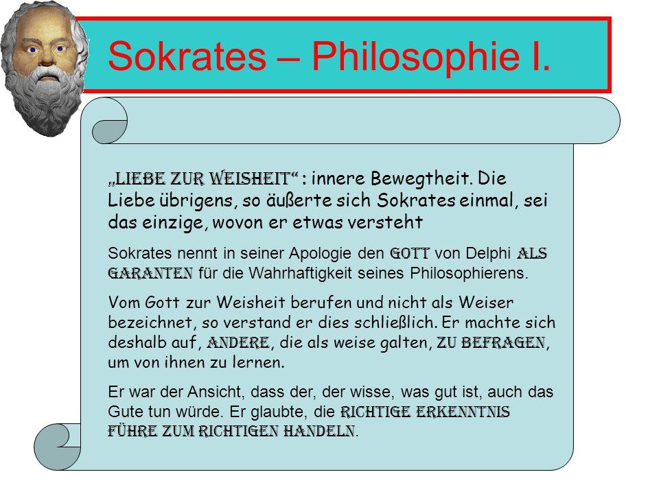 Sokrates – Philosophie I.Liebe zur Weisheit : innere Bewegtheit.