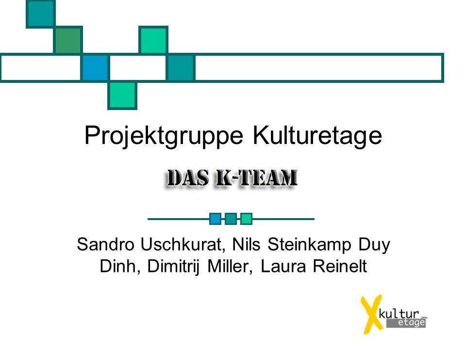 Projektgruppe Kulturetage Sandro Uschkurat, Nils Steinkamp Duy Dinh, Dimitrij Miller, Laura Reinelt