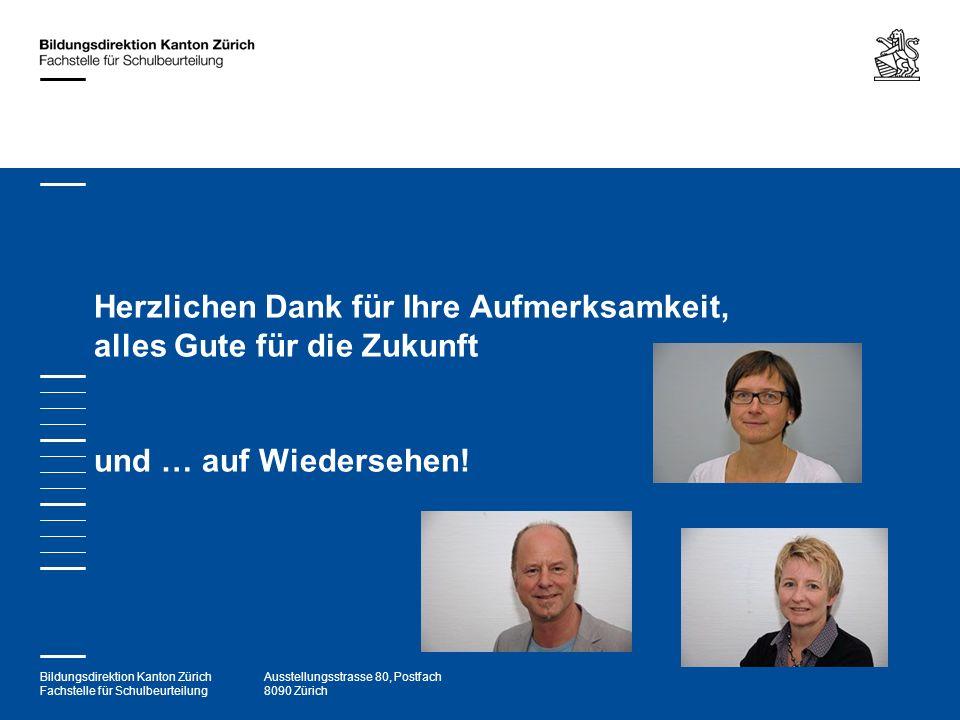 Bildungsdirektion Kanton Zürich Fachstelle für Schulbeurteilung Ausstellungsstrasse 80, Postfach 8090 Zürich Herzlichen Dank für Ihre Aufmerksamkeit,
