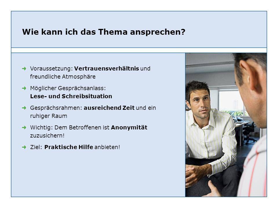 Wie kann ich das Thema ansprechen? Voraussetzung: Vertrauensverhältnis und freundliche Atmosphäre Möglicher Gesprächsanlass: Lese- und Schreibsituatio