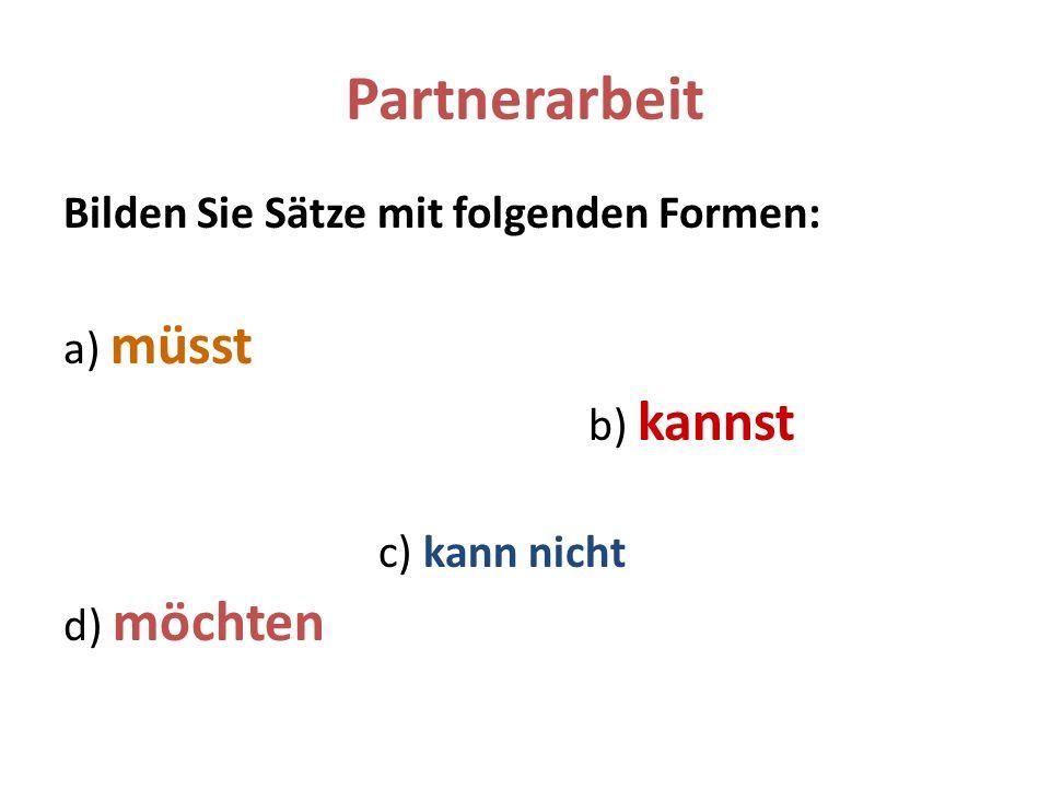 Partnerarbeit Bilden Sie Sätze mit folgenden Formen: a) müsst b) kannst c) kann nicht d) möchten