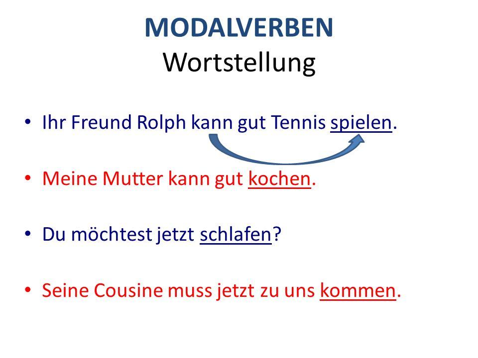 MODALVERBEN Wortstellung Ihr Freund Rolph kann gut Tennis spielen.