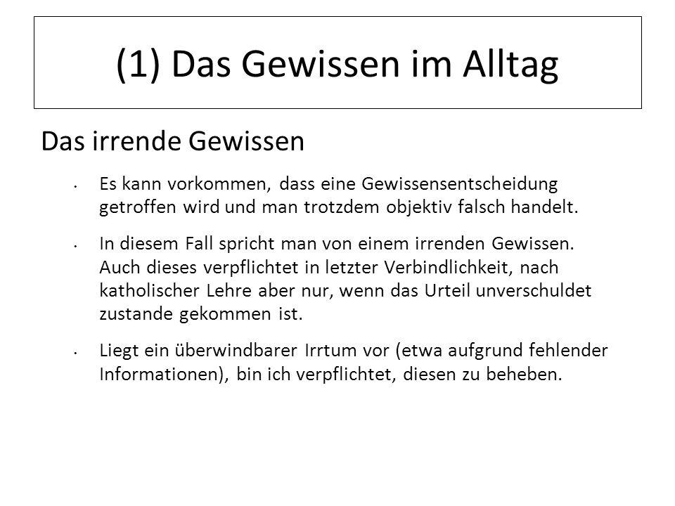 12.07.11 (1) Das Gewissen im Alltag Das irrende Gewissen Es kann vorkommen, dass eine Gewissensentscheidung getroffen wird und man trotzdem objektiv f