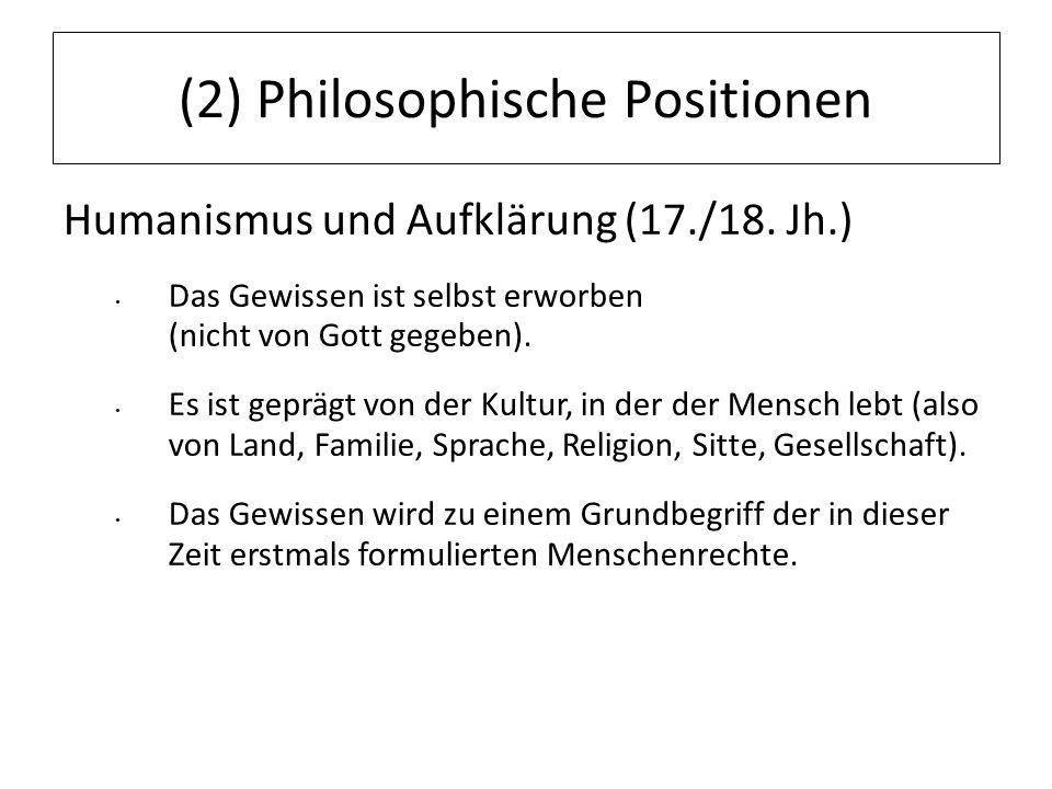12.07.11 (2) Philosophische Positionen Humanismus und Aufklärung (17./18. Jh.) Das Gewissen ist selbst erworben (nicht von Gott gegeben). Es ist geprä