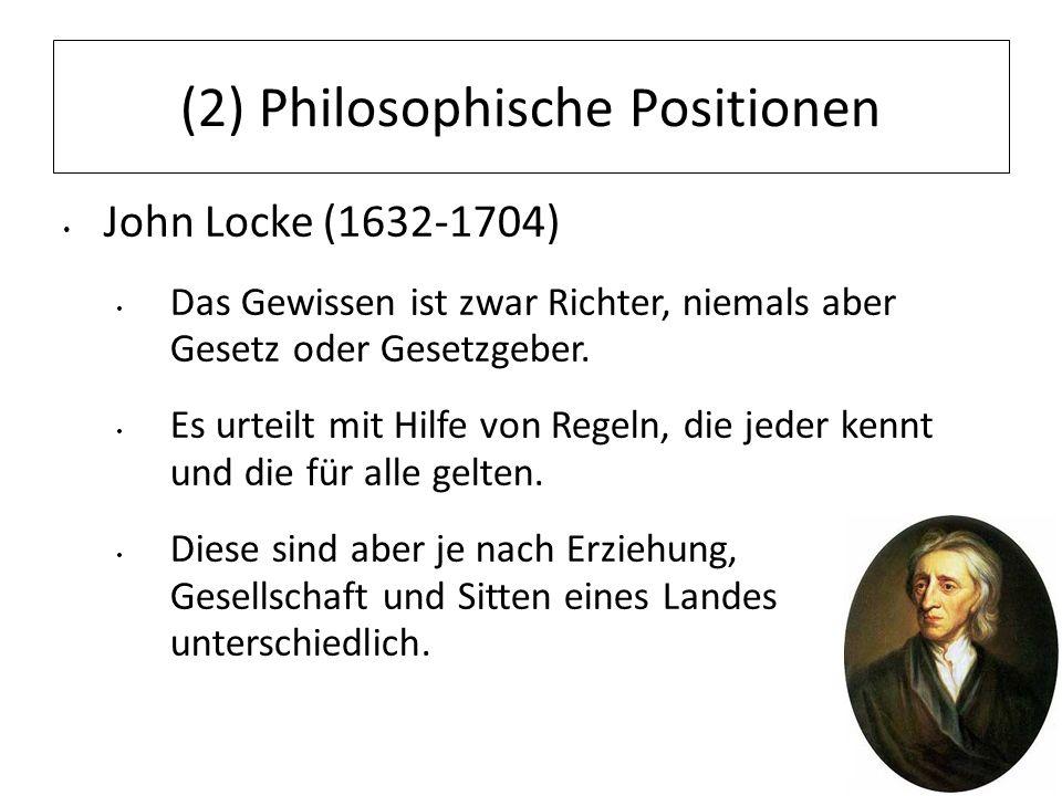 12.07.11 (2) Philosophische Positionen John Locke (1632-1704) Das Gewissen ist zwar Richter, niemals aber Gesetz oder Gesetzgeber. Es urteilt mit Hilf