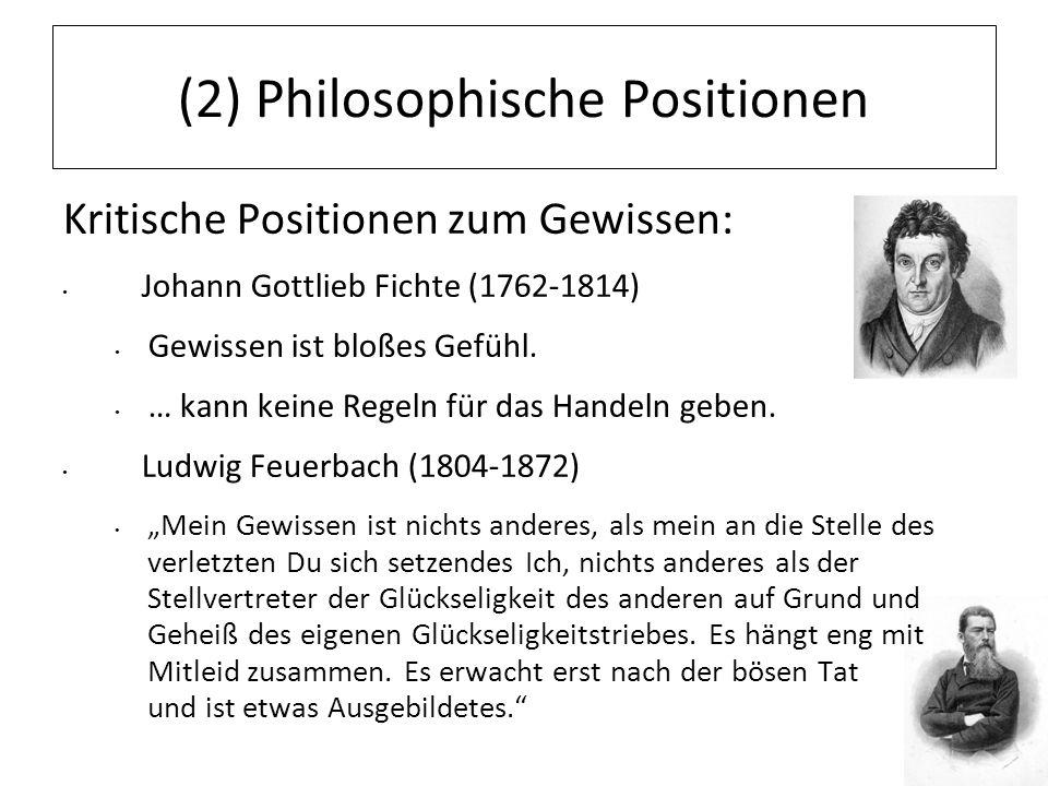 12.07.11 (2) Philosophische Positionen Kritische Positionen zum Gewissen: Johann Gottlieb Fichte (1762-1814) Gewissen ist bloßes Gefühl. … kann keine