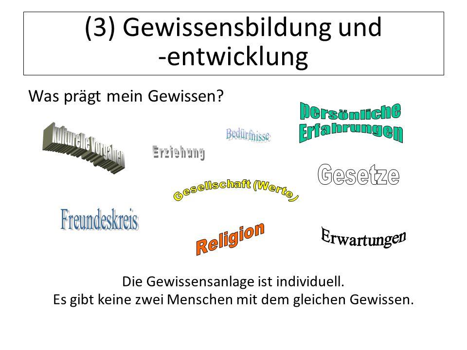 12.07.11 (3) Gewissensbildung und -entwicklung Was prägt mein Gewissen? Die Gewissensanlage ist individuell. Es gibt keine zwei Menschen mit dem gleic
