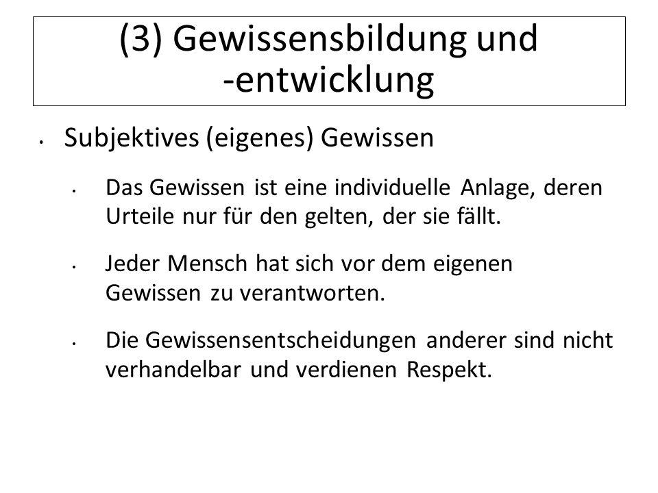 12.07.11 (3) Gewissensbildung und -entwicklung Subjektives (eigenes) Gewissen Das Gewissen ist eine individuelle Anlage, deren Urteile nur für den gel
