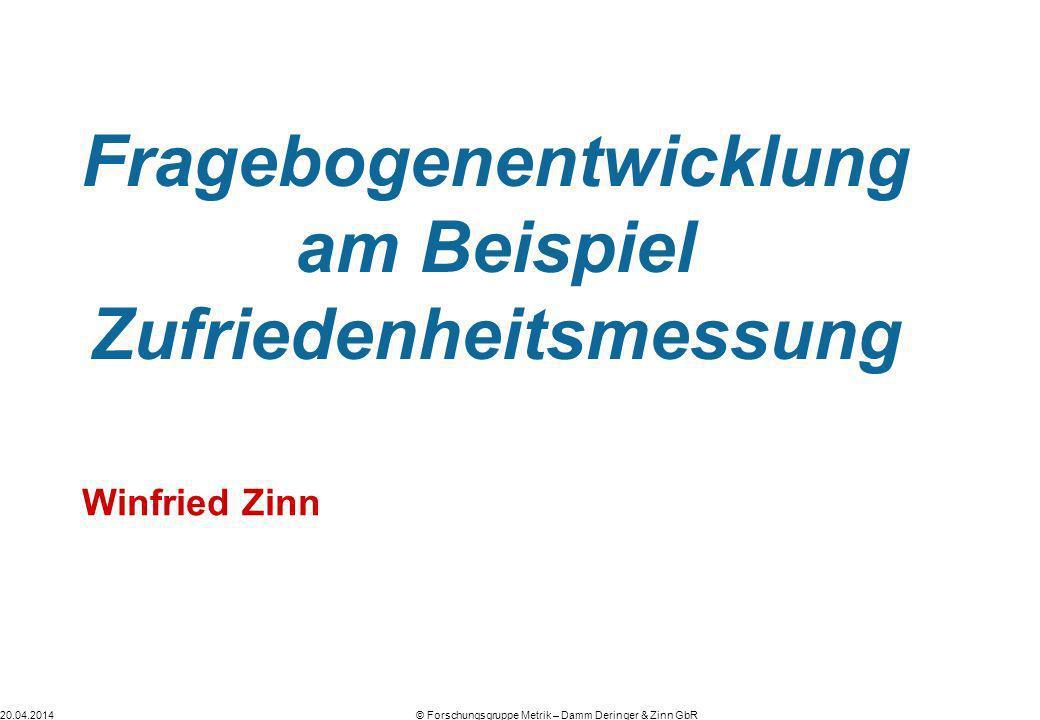 © Forschungsgruppe Metrik – Damm Deringer & Zinn GbR20.04.2014 Fragebogenentwicklung am Beispiel Zufriedenheitsmessung Winfried Zinn