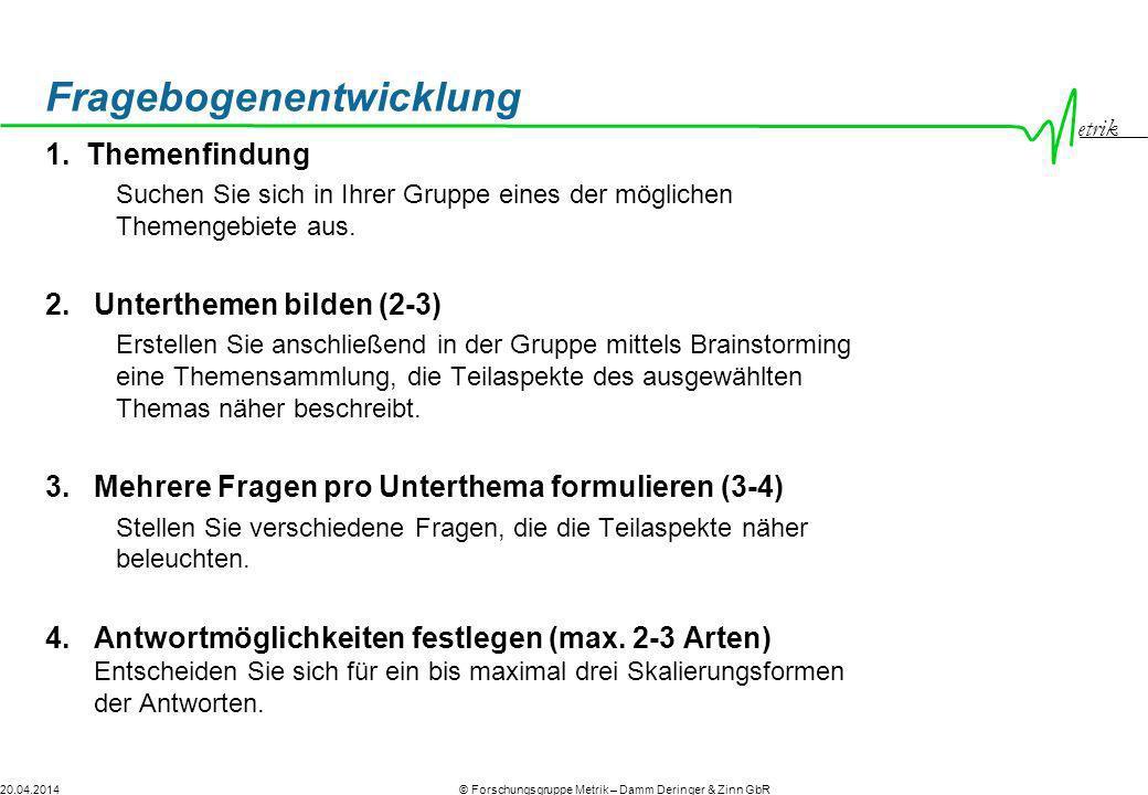etrik © Forschungsgruppe Metrik – Damm Deringer & Zinn GbR20.04.2014 Fragebogenentwicklung 1. Themenfindung Suchen Sie sich in Ihrer Gruppe eines der