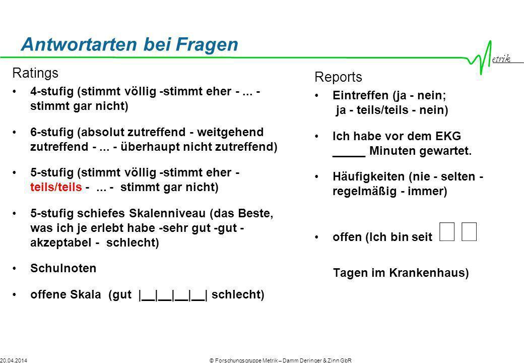 etrik © Forschungsgruppe Metrik – Damm Deringer & Zinn GbR20.04.2014 Antwortarten bei Fragen Ratings 4-stufig (stimmt völlig -stimmt eher -... - stimm