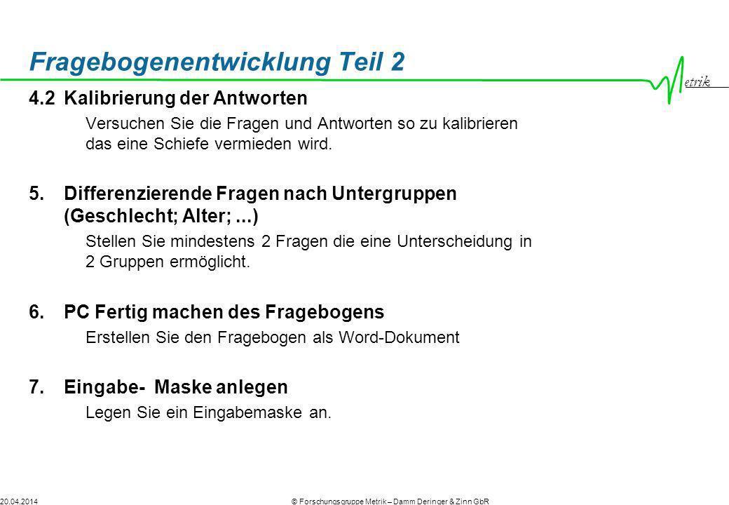 etrik © Forschungsgruppe Metrik – Damm Deringer & Zinn GbR20.04.2014 Fragebogenentwicklung Teil 2 4.2Kalibrierung der Antworten Versuchen Sie die Frag