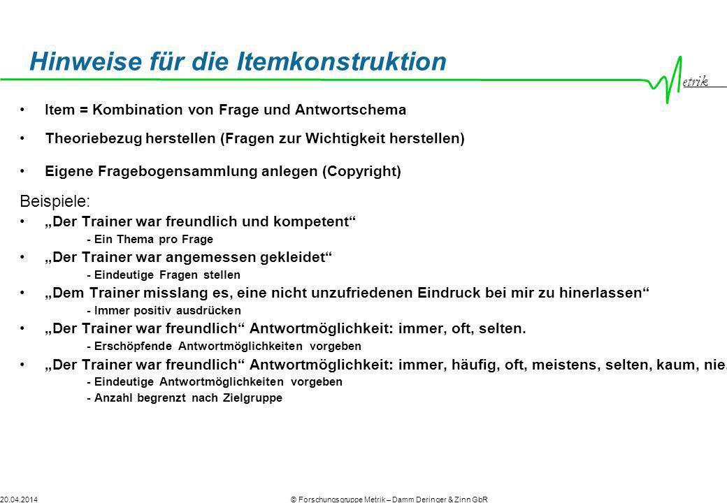 etrik © Forschungsgruppe Metrik – Damm Deringer & Zinn GbR20.04.2014 Hinweise für die Itemkonstruktion Item = Kombination von Frage und Antwortschema