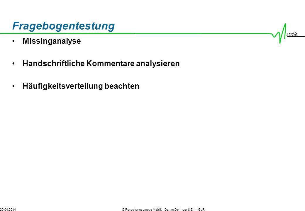 etrik © Forschungsgruppe Metrik – Damm Deringer & Zinn GbR20.04.2014 Fragebogentestung Missinganalyse Handschriftliche Kommentare analysieren Häufigke