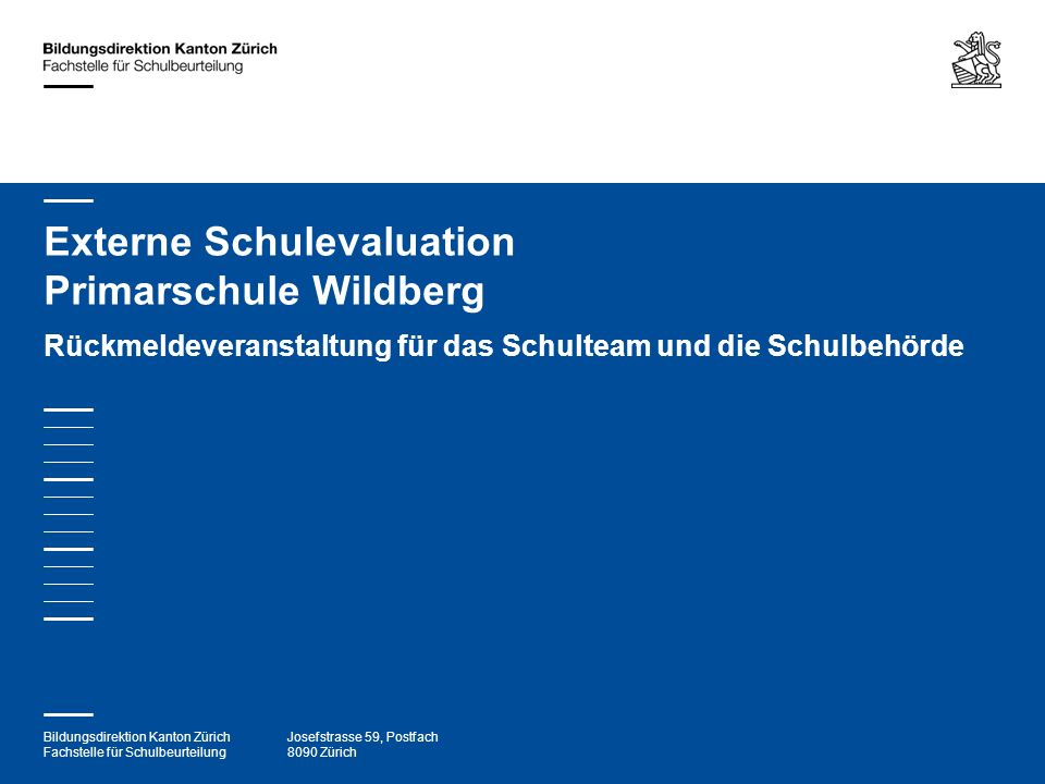 Bildungsdirektion Kanton Zürich Fachstelle für Schulbeurteilung Josefstrasse 59, Postfach 8090 Zürich Herzlichen Dank für Ihre Aufmerksamkeit und alles Gute für die Zukunft