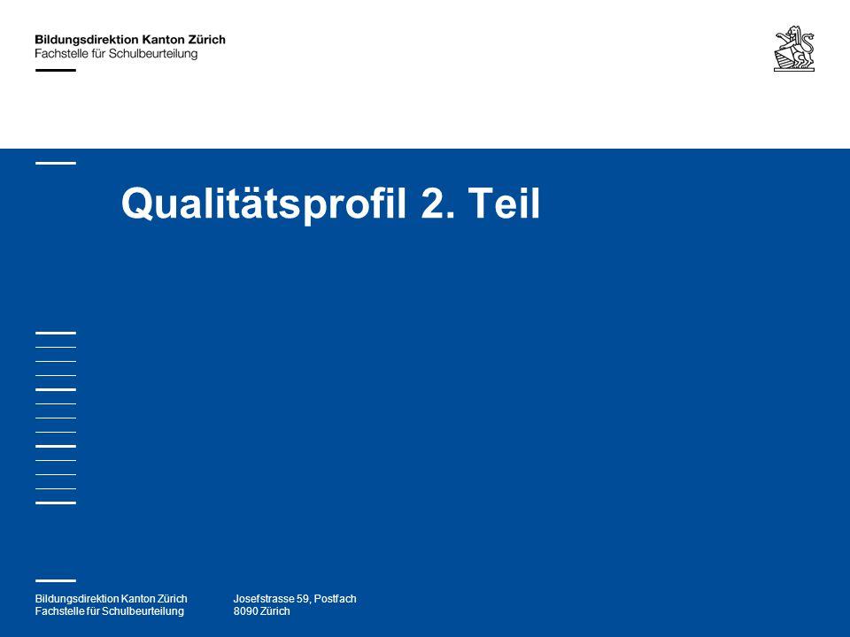 Bildungsdirektion Kanton Zürich Fachstelle für Schulbeurteilung Josefstrasse 59, Postfach 8090 Zürich Qualitätsprofil 2. Teil