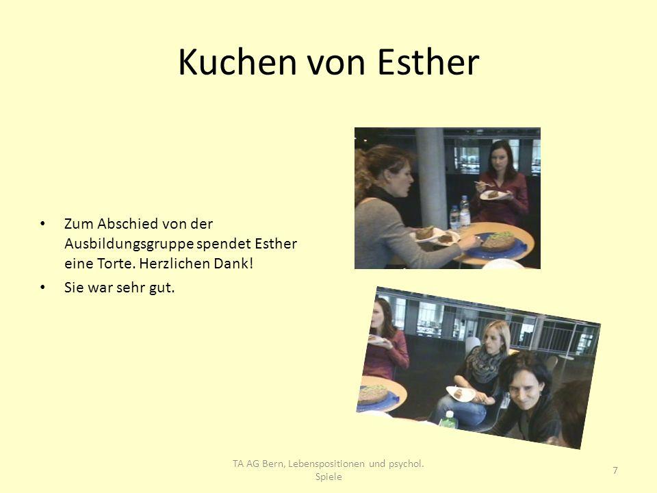 Kuchen von Esther Zum Abschied von der Ausbildungsgruppe spendet Esther eine Torte. Herzlichen Dank! Sie war sehr gut. 7 TA AG Bern, Lebenspositionen