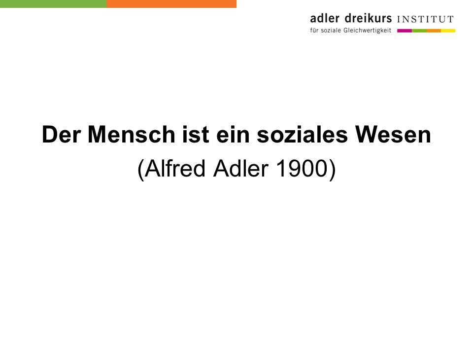 Der Mensch ist ein soziales Wesen (Alfred Adler 1900)