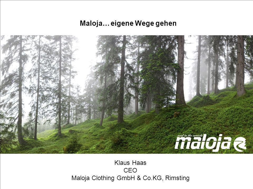 Maloja, eigene Wege gehen Klaus Haas CEO Maloja Clothing GmbH & Co.KG, Rimsting Maloja… eigene Wege gehen Klaus Haas CEO Maloja Clothing GmbH & Co.KG,