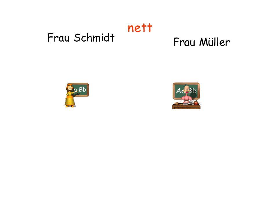 Frau Schmidt Frau Müller nett