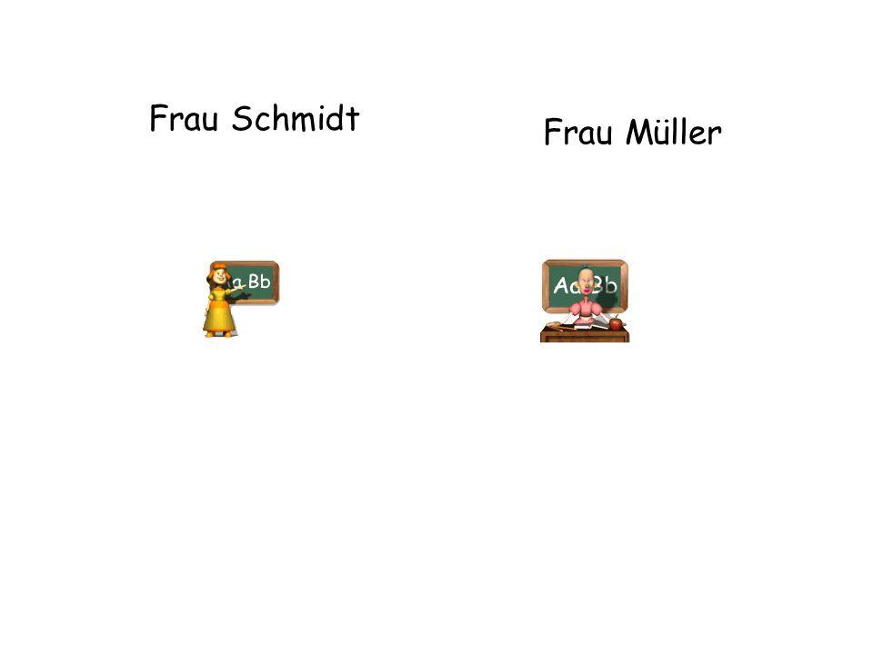 Frau Schmidt Frau Müller