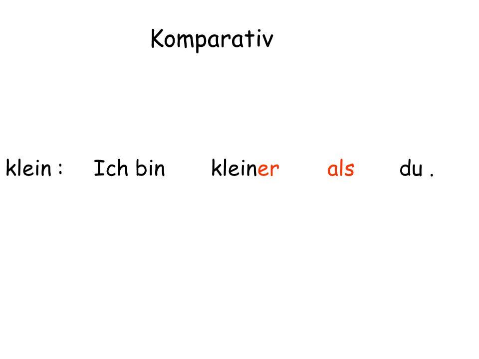 klein : Komparativ Ich binkleineralsdu.