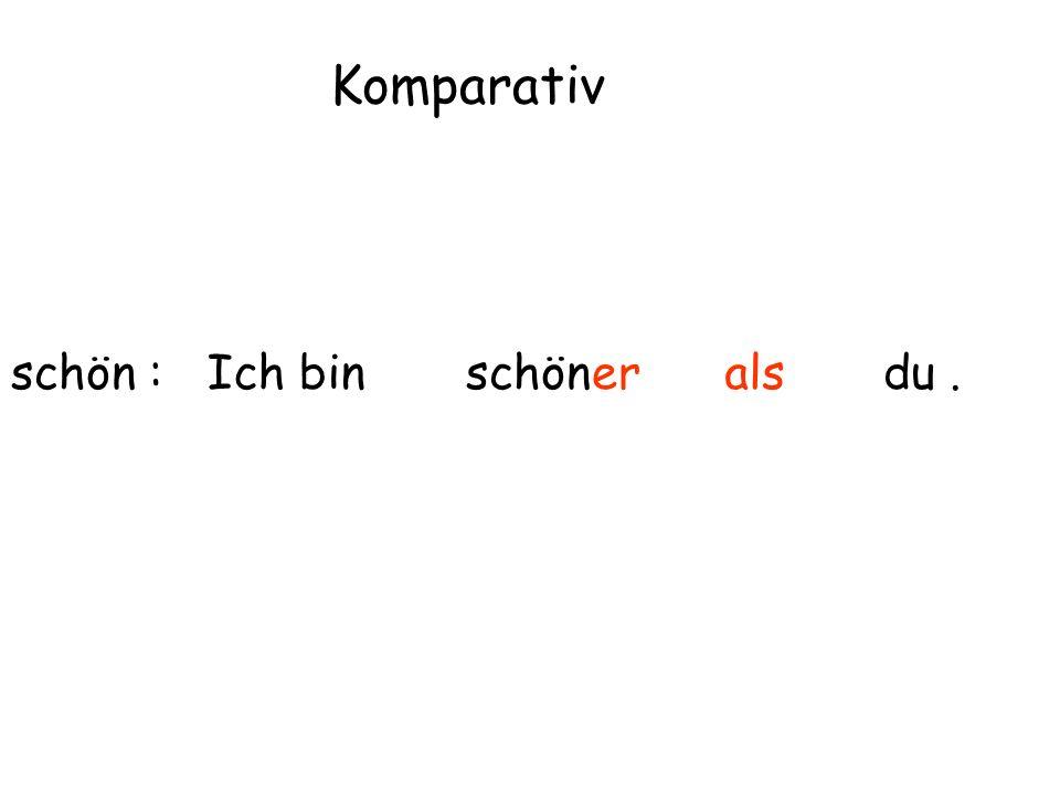 schön : Komparativ Ich binschöneralsdu.