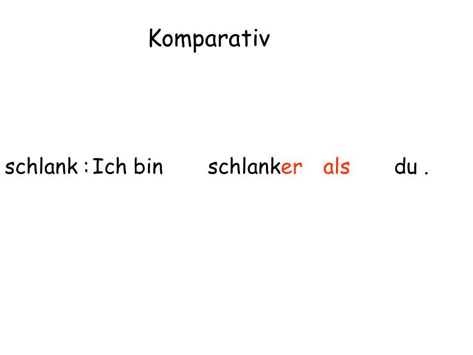 schlank : Komparativ Ich binschlankeralsdu.