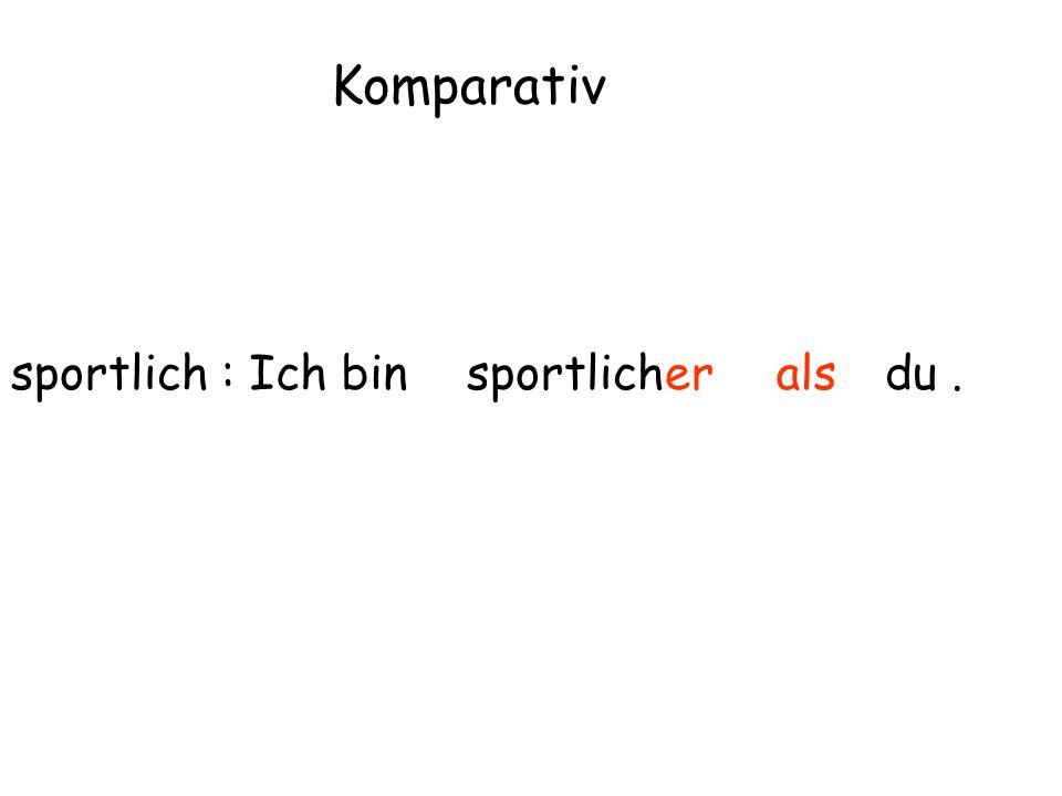 sportlich : Komparativ Ich binsportlicheralsdu.