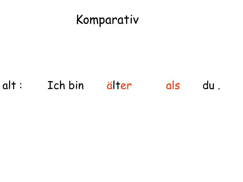 alt : Komparativ Ich binälteralsdu.