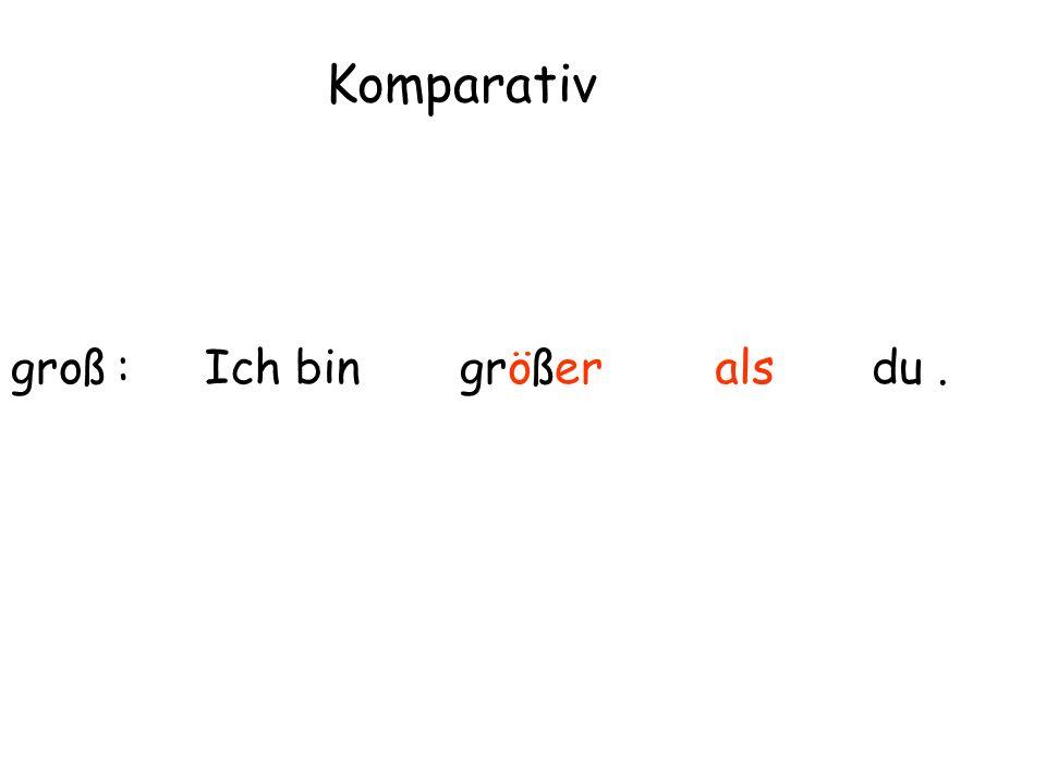 groß : Komparativ Ich bingrößeralsdu.