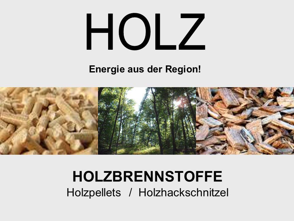 HOLZBRENNSTOFFE Holzpellets / Holzhackschnitzel Energie aus der Region!