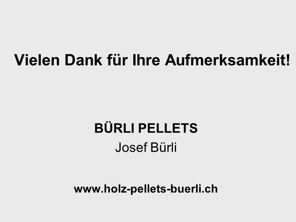 Vielen Dank für Ihre Aufmerksamkeit! BÜRLI PELLETS Josef Bürli www.holz-pellets-buerli.ch