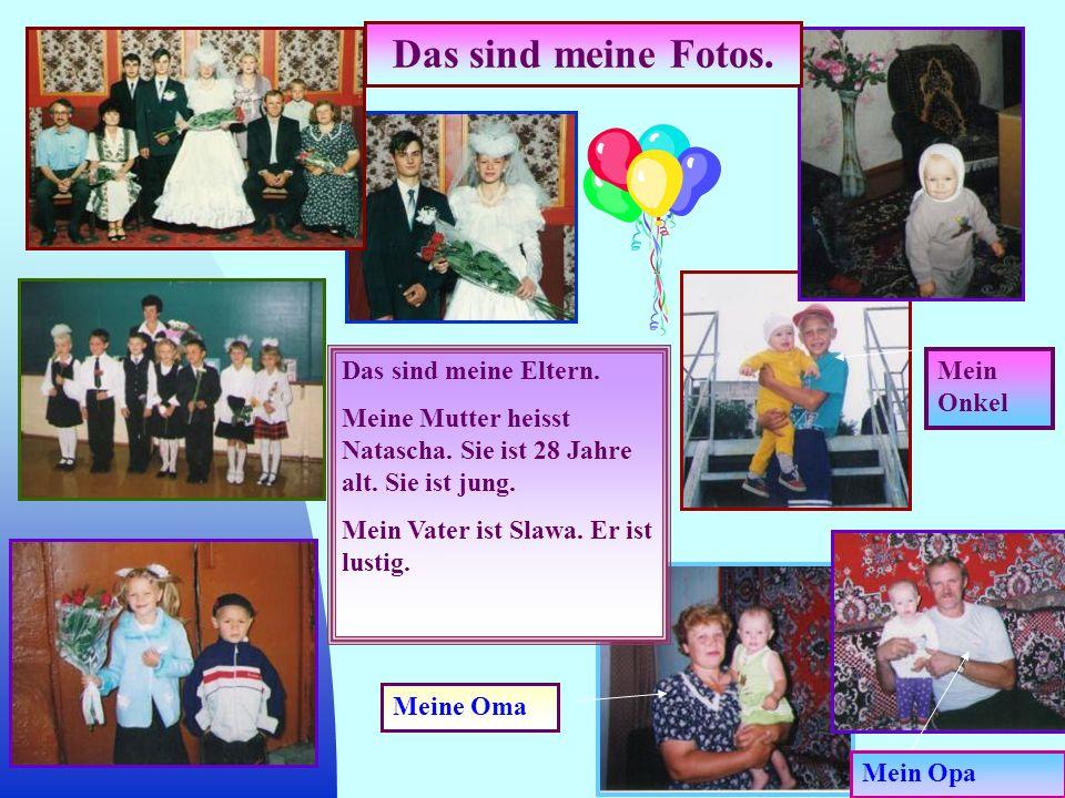Das sind meine Fotos. Das sind meine Eltern. Meine Mutter heisst Natascha. Sie ist 28 Jahre alt. Sie ist jung. Mein Vater ist Slawa. Er ist lustig. Me