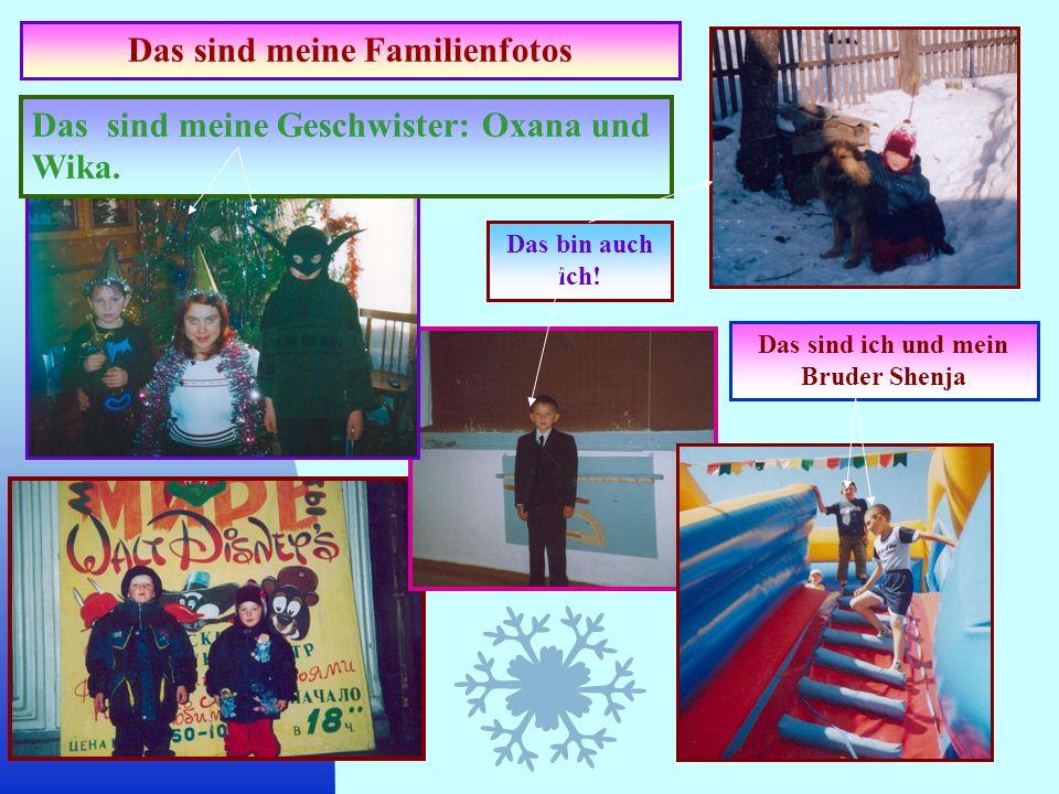 Das sind meine Geschwister: Oxana und Wika. Das bin auch ich! Das sind ich und mein Bruder Shenja Das sind meine Familienfotos