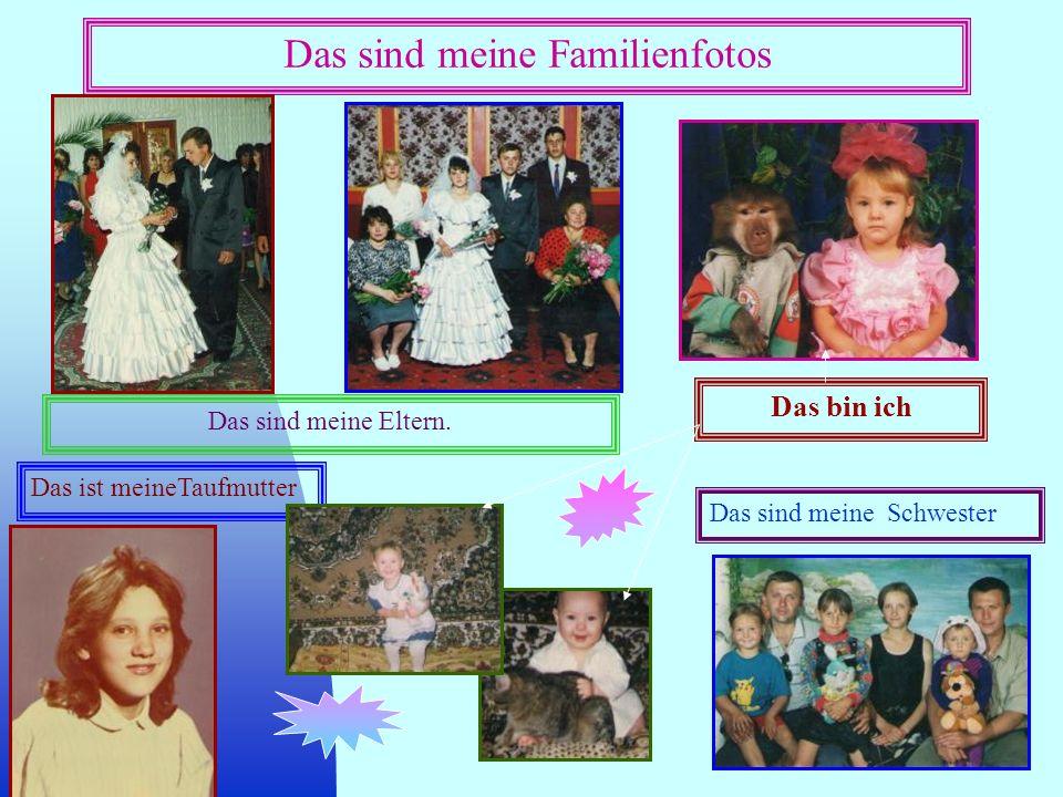 Das sind meine Familienfotos Das sind meine Eltern. Das sind meine Schwester Das ist meineTaufmutter Das bin ich