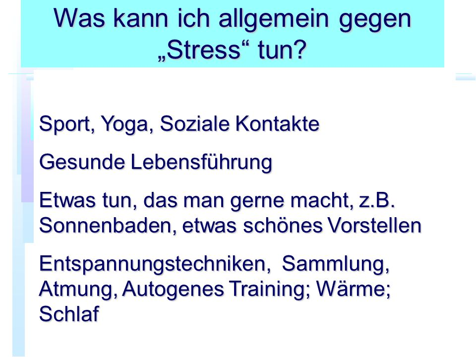 Sport, Yoga, Soziale Kontakte Gesunde Lebensführung Etwas tun, das man gerne macht, z.B.