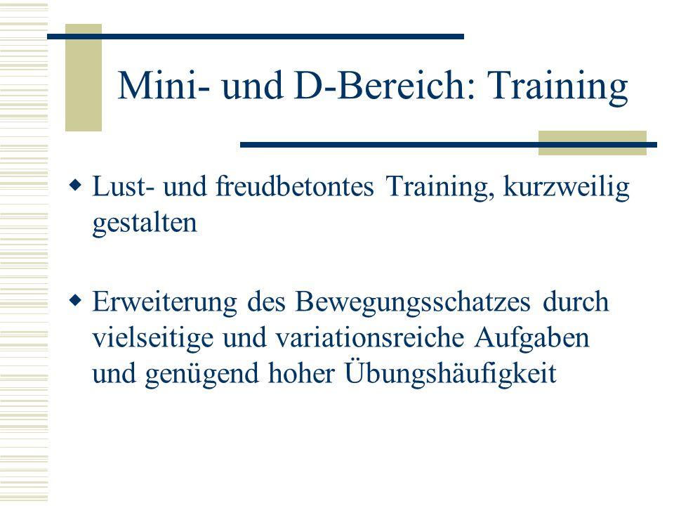 Mini- und D-Bereich: Training Lust- und freudbetontes Training, kurzweilig gestalten Erweiterung des Bewegungsschatzes durch vielseitige und variation