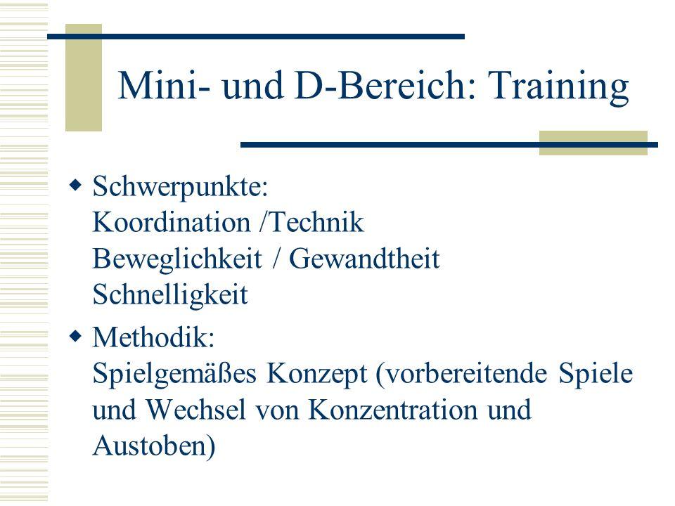 Mini- und D-Bereich: Training Schwerpunkte: Koordination /Technik Beweglichkeit / Gewandtheit Schnelligkeit Methodik: Spielgemäßes Konzept (vorbereite