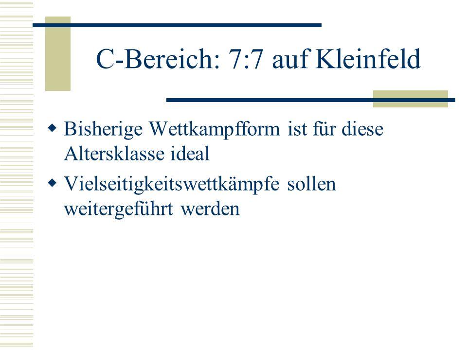 C-Bereich: 7:7 auf Kleinfeld Bisherige Wettkampfform ist für diese Altersklasse ideal Vielseitigkeitswettkämpfe sollen weitergeführt werden
