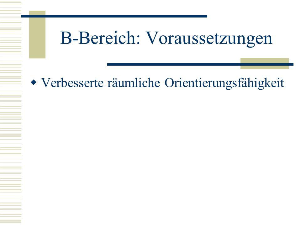 B-Bereich: Voraussetzungen Verbesserte räumliche Orientierungsfähigkeit