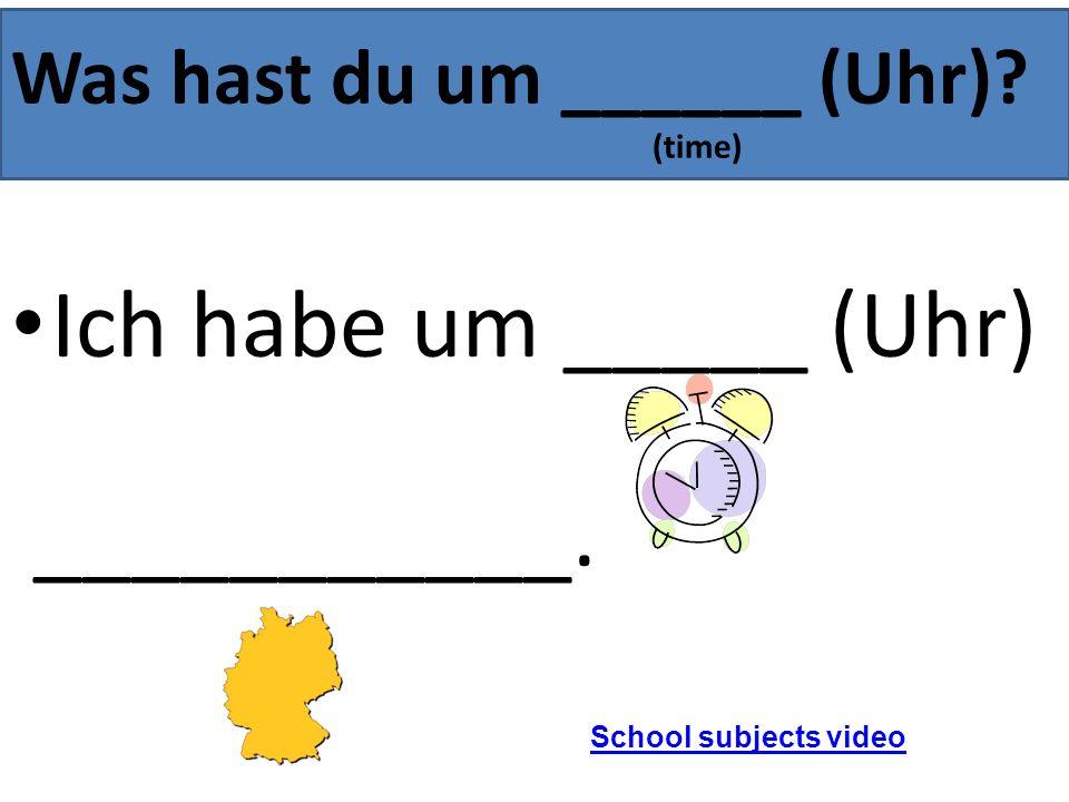 Was hast du um ______ (Uhr)? (time) Ich habe um _____ (Uhr) ___________. School subjects video