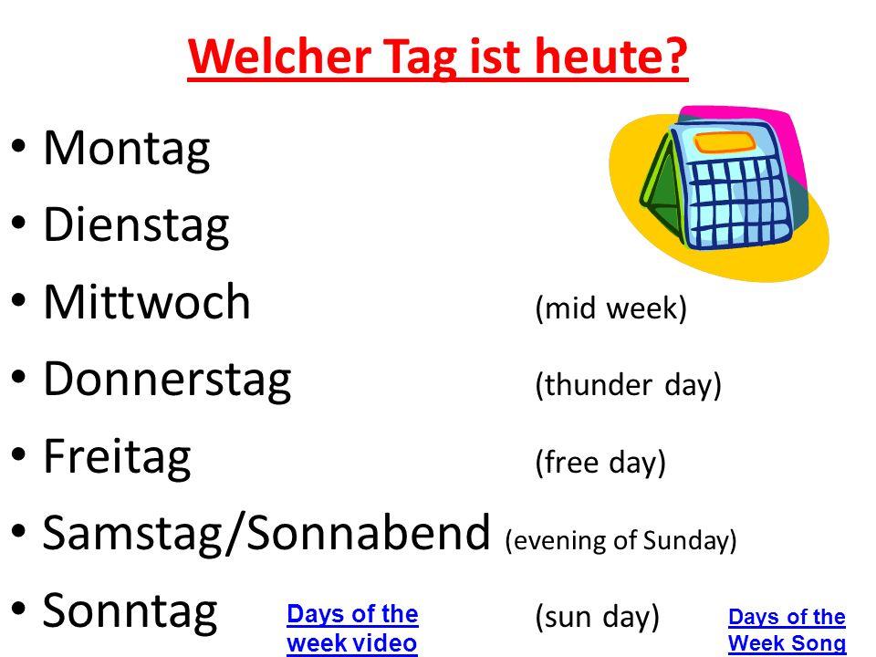 Welcher Tag ist heute? Montag Dienstag Mittwoch (mid week) Donnerstag (thunder day) Freitag (free day) Samstag/Sonnabend (evening of Sunday) Sonntag (