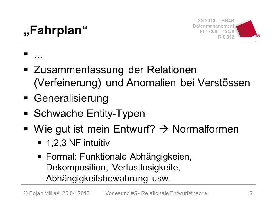 SS 2013 – IBB4B Datenmanagement Fr 17:00 – 18:30 R 0.012 © Bojan Milijaš, 26.04.2013Vorlesung #5 - Relationale Entwurfstheorie2 Fahrplan...