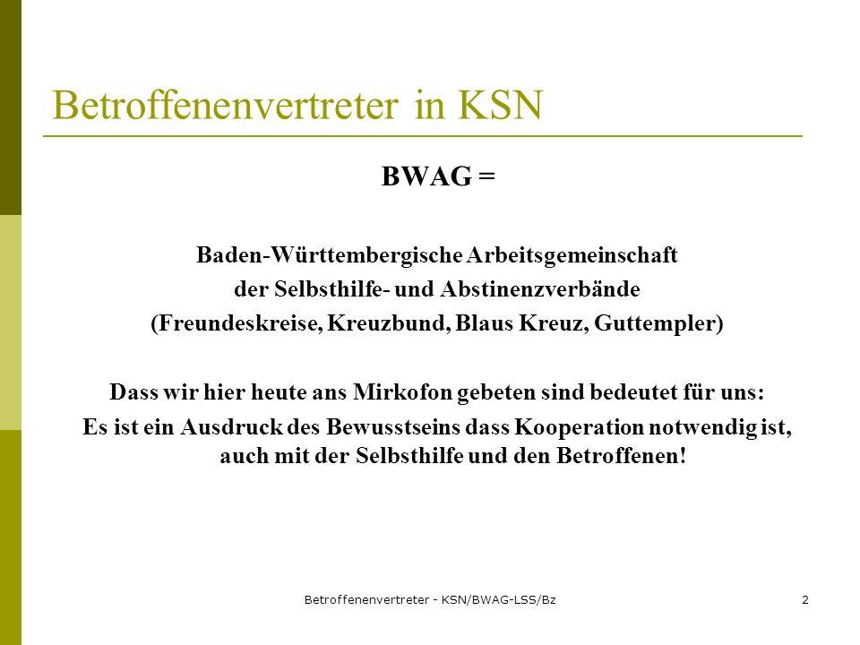 Betroffenenvertreter - KSN/BWAG-LSS/Bz3 Betroffenenvertreter in KSN Welches Selbstverständnis benötigen Betroffenenvertreter und was wollen oder können sie in KSN einbringen.