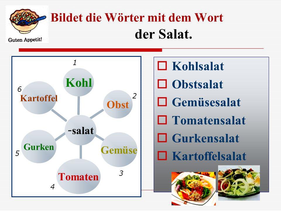 Bildet die Wörter mit dem Wort der Salat. - salat KohlObstGemüseTomatenGurkenKartoffel Kohlsalat Obstsalat Gemüsesalat Tomatensalat Gurkensalat Kartof